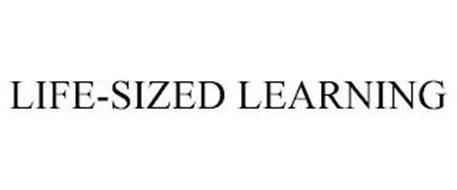LIFE-SIZED LEARNING