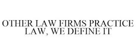 OTHER LAW FIRMS PRACTICE LAW, WE DEFINE IT