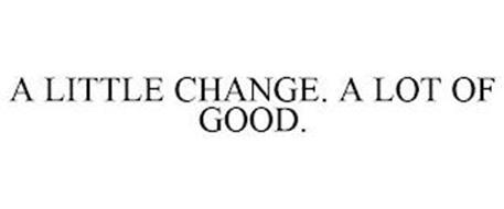 A LITTLE CHANGE. A LOT OF GOOD.