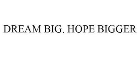 DREAM BIG. HOPE BIGGER