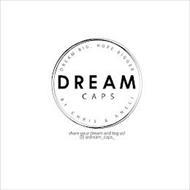 DREAM CAPS DREAM BIG, HOPE BIGGER BY CHRIS & ANELI SHARE YOUR DREAM AND TAG US! @DREAM_CAPS_