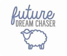 FUTURE DREAM CHASER