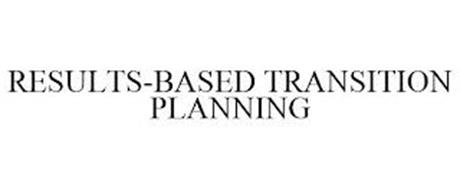 RESULTS-BASED TRANSITION PLANNING