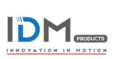 IDM PRODUCTS INNOVATION IN MOTION