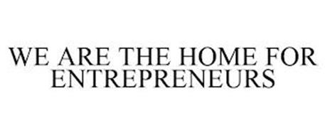 WE ARE THE HOME FOR ENTREPRENEURS