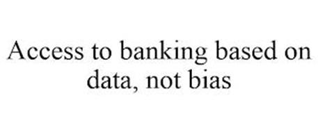 ACCESS TO BANKING BASED ON DATA, NOT BIAS