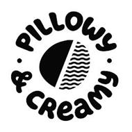 · PILLOWY · & CREAMY