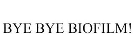 BYE BYE BIOFILM!