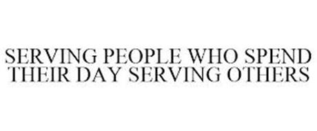 SERVING PEOPLE WHO SPEND THEIR DAY SERVING OTHERS