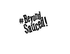 #BEYOND SAUCED!