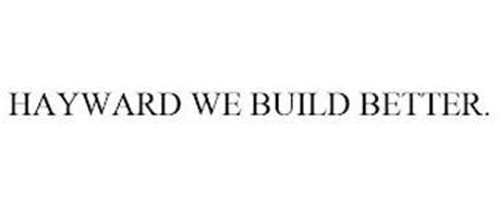 HAYWARD WE BUILD BETTER.