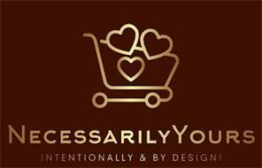 NECESSARILYYOURS INTENTIONALLY & BY DESIGN!