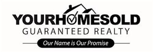 YOURHOMESOLD GUARANTEED REALTY OUR NAME IS OUR PROMISE