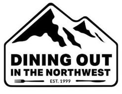 DINING OUT IN THE NORTHWEST EST. 1999