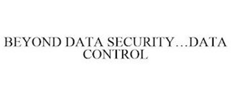 BEYOND DATA SECURITY...DATA CONTROL