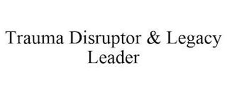 TRAUMA DISRUPTOR & LEGACY LEADER