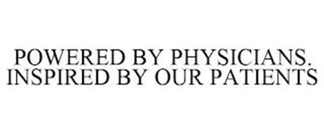 POWERED BY PHYSICIANS. INSPIRED BY OUR PATIENTS