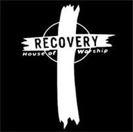 RECOVERY HOUSE OF WORSHIP