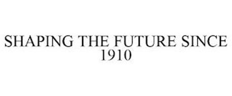 SHAPING THE FUTURE SINCE 1910