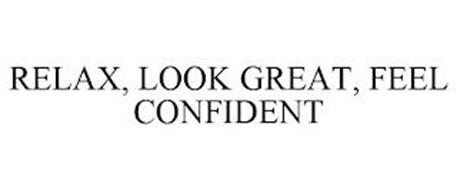 RELAX, LOOK GREAT, FEEL CONFIDENT