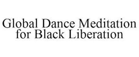 GLOBAL DANCE MEDITATION FOR BLACK LIBERATION