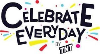 CELEBRATE EVERYDAY BY TNT