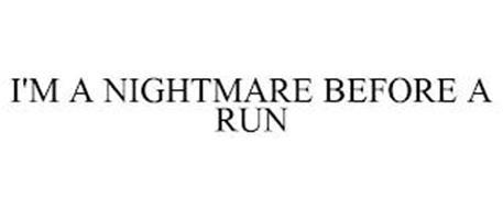 I'M A NIGHTMARE BEFORE A RUN