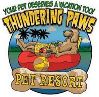 YOUR PET DESERVES A VACATION TOO! THUNDERING PAWS PET RESORT
