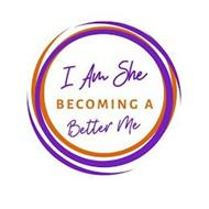 I AM SHE BECOMING A BETTER ME