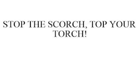STOP THE SCORCH, TOP YOUR TORCH!