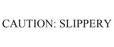 CAUTION: SLIPPERY