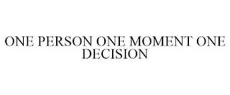 ONE PERSON ONE MOMENT ONE DECISION