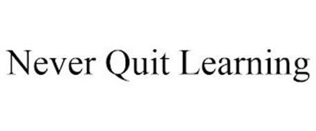 NEVER QUIT LEARNING