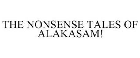 THE NONSENSE TALES OF ALAKASAM!