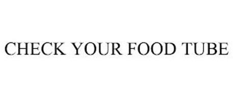 CHECK YOUR FOOD TUBE