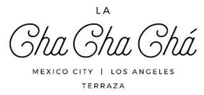 LA CHA CHA CHA MEXICO CITY | LOS ANGELES TERRAZA