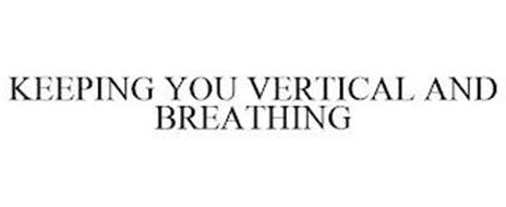 KEEPING YOU VERTICAL AND BREATHING
