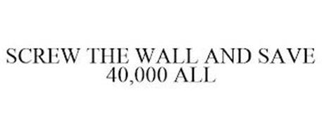SCREW THE WALL AND SAVE 40,000 ALL