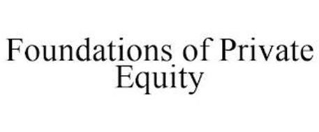 FOUNDATIONS OF PRIVATE EQUITY