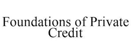 FOUNDATIONS OF PRIVATE CREDIT