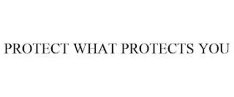 PROTECT WHAT PROTECTS YOU