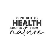 PIONEERED FOR HEALTH CRAFTED FROM NATURE