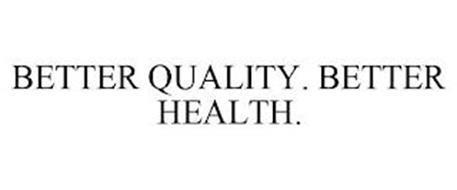 BETTER QUALITY. BETTER HEALTH.