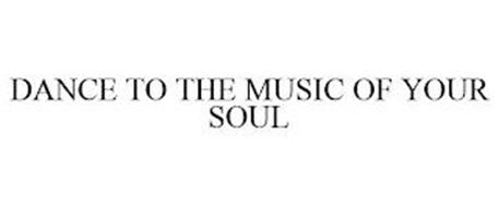 DANCE TO THE MUSIC OF YOUR SOUL