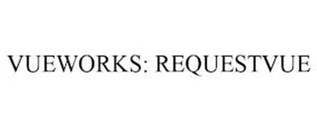 VUEWORKS: REQUESTVUE