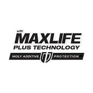 WITH MAXLIFE PLUS TECHNOLOGY MOLY ADDITIVE PROTECTION