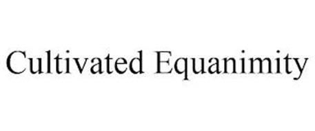 CULTIVATED EQUANIMITY