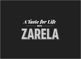 A TASTE FOR LIFE WITH ZARELA