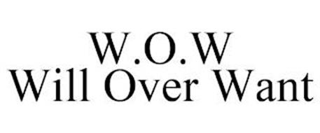 W.O.W WILL OVER WANT
