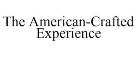 THE AMERICAN-CRAFTED EXPERIENCE
